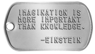 Inspirational Dog Tags IMAGINATION IS MORE IMPORTANT THAN KNOWLEDGE.       -EINSTEIN