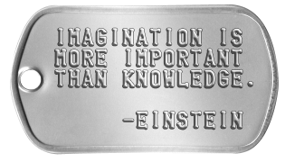 1 Happy Thought Dogtags IMAGINATION IS MORE IMPORTANT THAN KNOWLEDGE.       -EINSTEIN