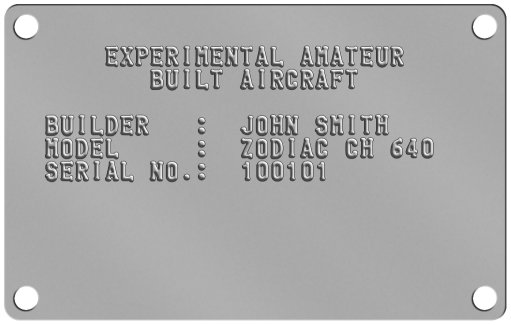 Experimental Amateur Aircraft Data Plate      EXPERIMENTAL AMATEUR         BUILT AIRCRAFT   BUILDER   : JOHN SMITH  MODEL     : ZODIAC CH 640