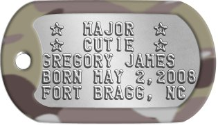 Army Newborn Dog Tags  ★  MAJOR  ★  ★  CUTIE  ★ GREGORY JAMES BORN MAY 2,2008 FORT BRAGG, NC