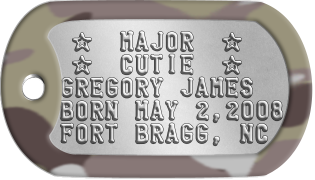 Army Newborn Dogtags  ★  MAJOR  ★  ★  CUTIE  ★ GREGORY JAMES BORN MAY 2,2008 FORT BRAGG, NC