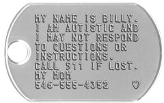 Autistic Instructions Dogtags Medical Instructions Tag - MY NAME IS BILLY. I AM AUTISTIC AND I MAY NOT RESPOND TO QUESTIONS OR INSTRUCTIONS. CALL 911 IF LOST. MY MOM 546-555-4352    ♥