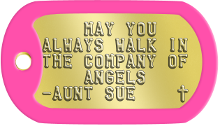 Baptism Dog Tags     MAY YOU ALWAYS WALK IN THE COMPANY OF     ANGELS -AUNT SUE    t