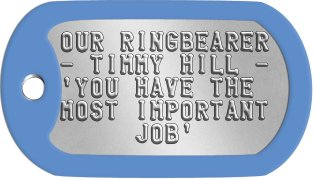 Bridal Party Gift Dog Tags OUR RINGBEARER - TIMMY HILL - 'YOU HAVE THE MOST IMPORTANT      JOB'