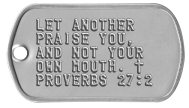 Bible Verse Dog Tags - LET ANOTHER PRAISE YOU, AND NOT YOUR OWN MOUTH. ✝ PROVERBS 27:2