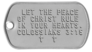 Bible Verse Dogtags - LET THE PEACE OF CHRIST RULE IN YOUR HEARTS. COLOSSIANS 3:15 ✝  ✝