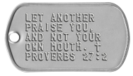 Bible Verse Dogtags - LET ANOTHER PRAISE YOU, AND NOT YOUR OWN MOUTH. ✝ PROVERBS 27:2
