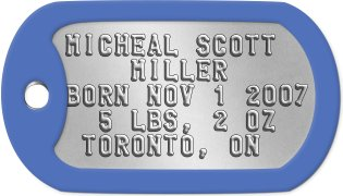Birth Memento Dog Tags MICHEAL SCOTT      MILLER      BORN NOV 1 2007   5 LBS, 2 OZ    TORONTO, ON
