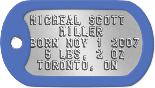 Birth Memento Dogtags MICHEAL SCOTT      MILLER      BORN NOV 1 2007   5 LBS, 2 OZ    TORONTO, ON