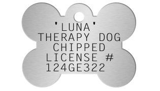 Bone Shaped Dog Tag   'LUNA' THERAPY DOG   CHIPPED  LICENSE #  124GE322