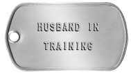 Boyfriend Dogtags -  HUSBAND IN  TRAINING