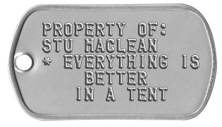 Camping Gear Dog Tags PROPERTY OF: STU MACLEAN * EVERYTHING IS     BETTER    IN A TENT