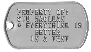 Camping Gear Dogtags PROPERTY OF: STU MACLEAN * EVERYTHING IS     BETTER    IN A TENT