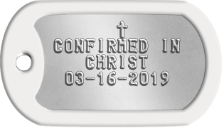 Confirmation Dogtags        t  CONFIRMED IN     CHRIST   03-16-2018