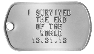 Current Event Dogtags   I SURVIVED     THE END     OF THE      WORLD    12.21.12