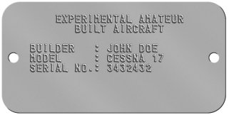 EAA CR50 Nameplate Experimental Amateur Aircraft Data Plate - EXPERIMENTAL AMATEUR BUILT AIRCRAFT  BUILDER   : JOHN DOE MODEL     : CESSNA 17 SERIAL NO.: 3432432