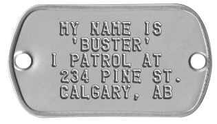 Collar Rivet Dogtags   MY NAME IS    'BUSTER'  I PATROL AT   234 PINE ST.   CALGARY, AB