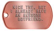 Girlfriend Dog Tags - NICE TRY, BUT I ALREADY HAVE AN AWESOME BOYFRIEND.