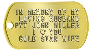 Gold Star Family Dog Tags IN MEMORY OF MY  LOVING HUSBAND PVT JOHN MILLER     I ♥ YOU  GOLD STAR WIFE