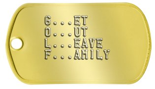 Golf Bag Dog Tags   G...ET   O...UT   L...EAVE   F...AMILY