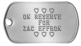 Heartthrob Dogtags      h h h   ON RESERVE       FOR   ZAC EFFRON      h h h