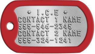 I.C.E Dog Tags   * I.C.E * CONTACT 1 NAME 555-546-2345 CONTACT 2 NAME 555-324-1241