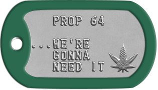 Marijuana Activist Dog Tags    PROP 64  ...WE'RE    GONNA    NEED IT
