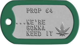 Marijuana Lobby Dogtags    PROP 64  ...WE