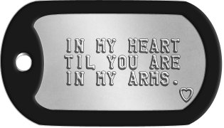Long Distance Relationship Dog Tags    IN MY HEART   TIL YOU ARE   IN MY ARMS.              ♥