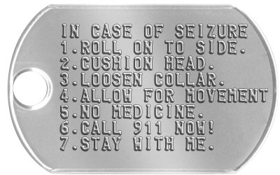 Medical Instructions Tag IN CASE OF SEIZURE 1.ROLL ON TO SIDE. 2.CUSHION HEAD. 3.LOOSEN COLLAR. 4.ALLOW FOR MOVEMENT