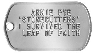 Group Member Dog Tags    ARNIE PYE 'STONECUTTERS' I SURVIVED THE  LEAP OF FAITH