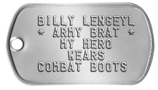 Military Brat Dog Tags  BILLY LENGEYL  * ARMY BRAT *     MY HERO      WEARS  COMBAT BOOTS