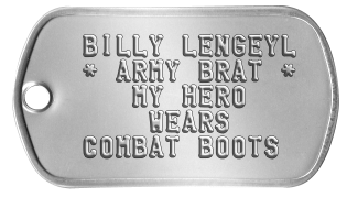 Military Brat Dogtags  BILLY LENGEYL  * ARMY BRAT *     MY HERO      WEARS  COMBAT BOOTS