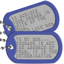 My Son Dog Tags - TO MY SON... COURAGE IS NOT THE ABSENCE OF FEAR, IT IS THE DETERMINATION