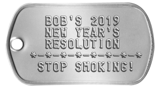 New Year's Resolution Dog Tags   BOB'S 2019   NEW YEAR'S   RESOLUTION *-*-*-*-*-*-*-*  STOP SMOKING!