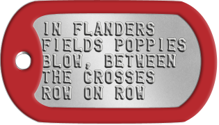 Military Memorial Dogtags IN FLANDERS FIELDS POPPIES BLOW, BETWEEN THE CROSSES ROW ON ROW