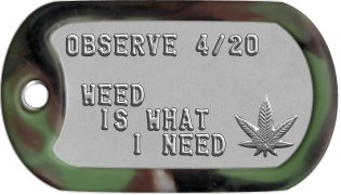 Pothead Dog Tags OBSERVE 4/20   WEED   IS WHAT      I NEED