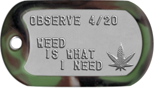 Pothead Dogtags OBSERVE 4/20   WEED   IS WHAT      I NEED