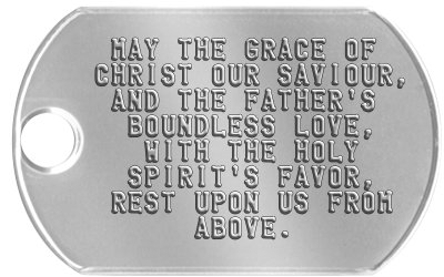 Prayer Dog Tags  MAY THE GRACE OF CHRIST OUR SAVIOUR,  AND THE FATHER'S   BOUNDLESS LOVE,    WITH THE HOLY