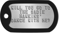 Proposal Dog Tags - WILL YOU GO TO THE SADIE HAWKINS' DANCE WITH ME?