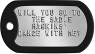 Proposal Dogtags - WILL YOU GO TO THE SADIE HAWKINS