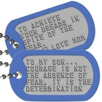 Proud of My Son Dog Tags - TO MY SON... COURAGE IS NOT THE ABSENCE OF FEAR, IT IS THE DETERMINATION