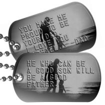 Proud of My Son Dog Tags - HE WHO CAN BE A GOOD SON WILL BE A GOOD FATHER.