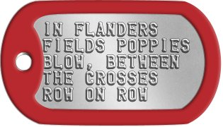 Remembrance Day Dog Tags IN FLANDERS FIELDS POPPIES BLOW, BETWEEN THE CROSSES ROW ON ROW