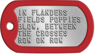 Remembrance Day Dogtags IN FLANDERS FIELDS POPPIES BLOW, BETWEEN THE CROSSES ROW ON ROW