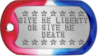 Capitalist Dog Tags  s s s s s s s GIVE ME LIBERTY   OR GIVE ME      DEATH  s s s s s s s