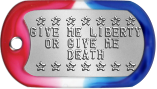 Capitalist Dogtags  s s s s s s s GIVE ME LIBERTY   OR GIVE ME      DEATH  s s s s s s s