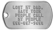 Runaway Dog Tag - LOST MY DAD, HAVE YOUR PEOPLE CALL MY PEOPLE 555-857-9658