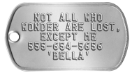 Runaway Dog Tag - NOT ALL WHO WONDER ARE LOST, EXCEPT ME 555-654-5656 'BELLA'