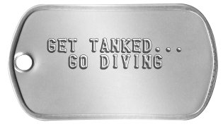 Scuba Gear Dog Tags   GET TANKED...    GO DIVING